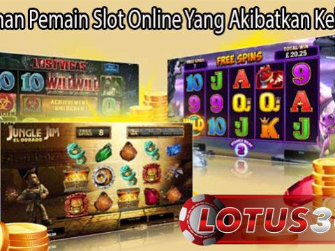 Kesalahan Pemain Slot Online Yang Akibatkan Kekalahan