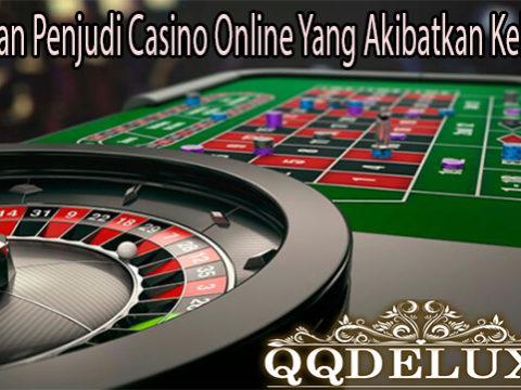 Kesalahan Penjudi Casino Online Yang Akibatkan Kekalahan
