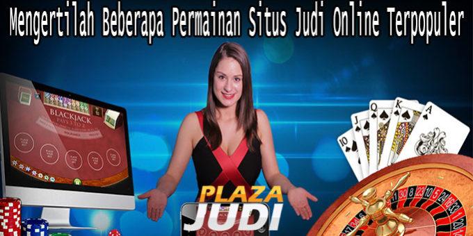 Mengertilah Beberapa Permainan Situs Judi Online Terpopuler